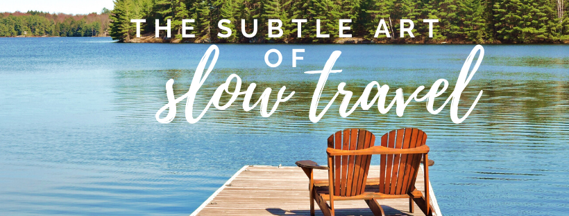 The subtle art of Slow Travel