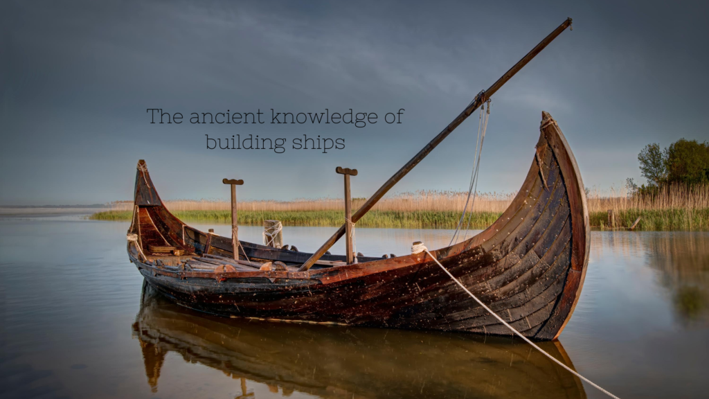 The ancient knowledge of building ships